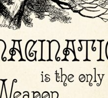 Alice in Wonderland Quote - Imagination is the only Weapon in the war against Reality - Cheshire Cat - 0139 Sticker