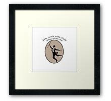 You can't take that away from me! Framed Print