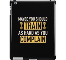 Train As Hard As You Complain iPad Case/Skin