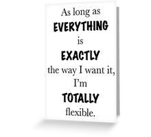 Lorelai Gilmore, Gilmore Girls – As long as everything is exactly the way I want it, I'm totally flexible Greeting Card