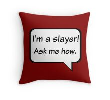 Buffy the Vampire Slayer  I'm a slayer! Ask me how. Throw Pillow
