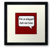 Buffy the Vampire Slayer  I'm a slayer! Ask me how. Framed Print