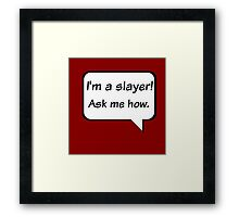 Buffy the Vampire Slayer  I'm a slayer! Ask me how. Framed Print