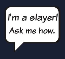 Buffy the Vampire Slayer  I'm a slayer! Ask me how. One Piece - Long Sleeve