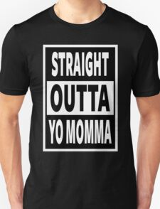Straight Outta Yo Momma T-Shirt