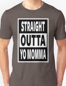 Straight Outta Yo Momma T-Shirt
