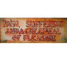 pain, suffering and a great deal of pleasure Photographic Print