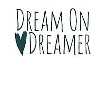 Dream on dreamer Photographic Print