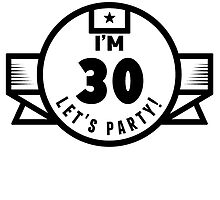 I'm 30 Let's Party! by GiftIdea