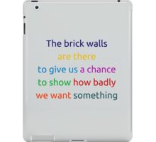 The brick walls are there to give us a chance to show how badly we want something iPad Case/Skin