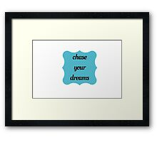chase your dreams Framed Print