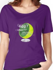 Egg?  Chair??  Sitty thing? Women's Relaxed Fit T-Shirt