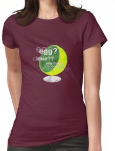 Egg?  Chair??  Sitty thing? Womens Fitted T-Shirt