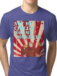 Not my circus not my monkeys Tri-blend T-Shirt