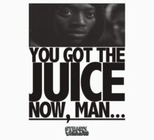 "The ""YOU GOT THE JUICE"" TEE by STEADYLOOKING"