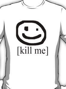 [Kill Me] (Bad Drawing Collection) T-Shirt