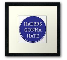 Haters gonna hate slogan Framed Print
