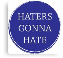 Haters gonna hate slogan Canvas Print