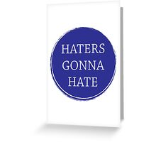 Haters gonna hate slogan Greeting Card