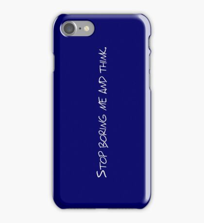 Stop boring me and think iPhone Case/Skin