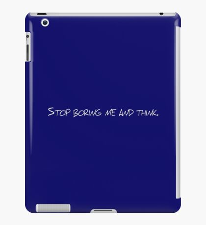 Stop boring me and think iPad Case/Skin