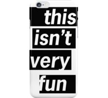 This Isn't Very Fun iPhone Case/Skin