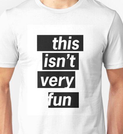 This Isn't Very Fun Unisex T-Shirt