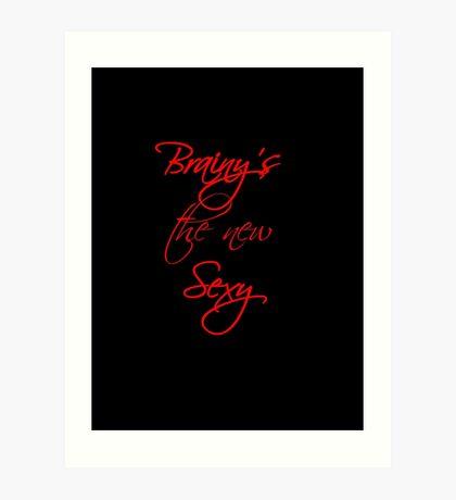 Brainy's the New Sexy Art Print