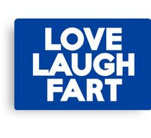 Love Laugh Fart Canvas Print