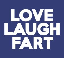 Love Laugh Fart by onebaretree