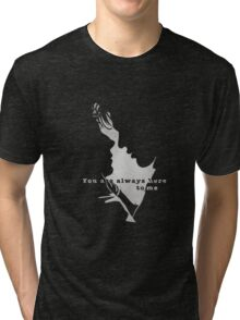 You are always here to me (black) II Tri-blend T-Shirt