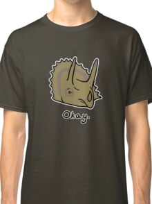 Okay Triceratops  Classic T-Shirt