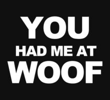 You Had Me At Woof by Bear Designs