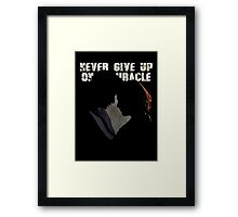 NEVER GIVE UP ON A MIRACLE Framed Print