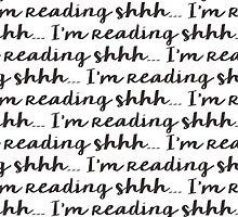 Shhh.... I'm Reading by bibliophilism