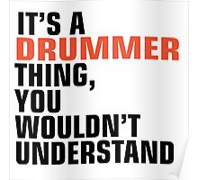 IT'S DRUMMER THING, YOU WOULDN'T UNDERSTAND  Poster
