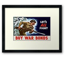 Let's all fight! Buy War Bonds -- WWII Framed Print