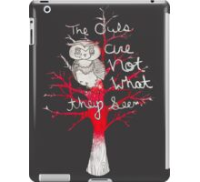 The Owls are Not What they Seem  iPad Case/Skin