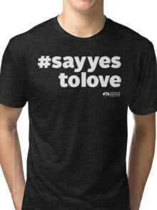# Say Yes To Love (white text) Tri-blend T-Shirt