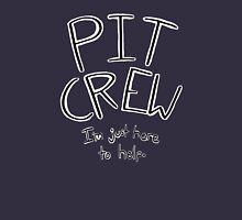 Pit Crew (Just here to help) Unisex T-Shirt