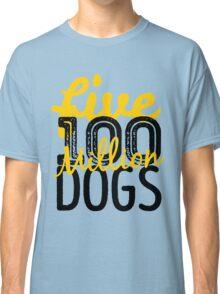 Five hundred million dogs Classic T-Shirt