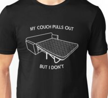 My Couch Pulls Out But I Don't Unisex T-Shirt
