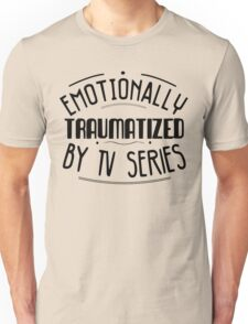 emotionally traumatized by tv series #black Unisex T-Shirt