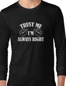 Trust Me I'm Always Right Long Sleeve T-Shirt