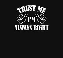 Trust Me I'm Always Right Unisex T-Shirt