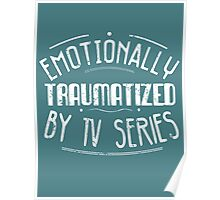 emotionally traumatized by tv series #white Poster