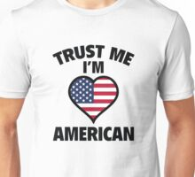 Trust Me I'm American Unisex T-Shirt