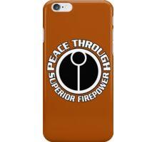 Peace Through Superior Firepower iPhone Case/Skin