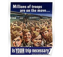 Millions Of Troops Are On The Move... Is Your Trip Necessary? Poster