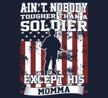 Aint Nobody Tougher Than A Soldier Except His Momma by fashioza